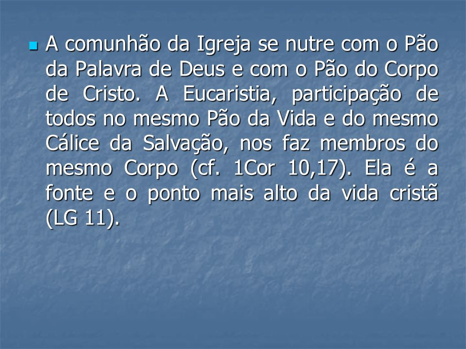 A comunhão da Igreja se nutre com o Pão da Palavra de Deus e com o Pão do Corpo de Cristo.