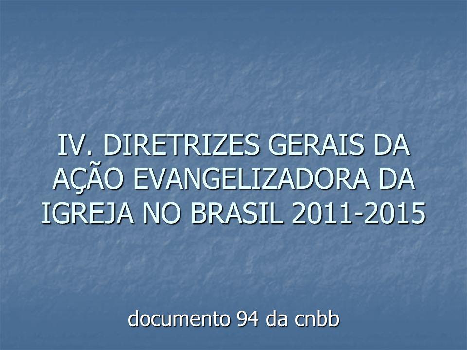 IV. DIRETRIZES GERAIS DA AÇÃO EVANGELIZADORA DA IGREJA NO BRASIL 2011-2015