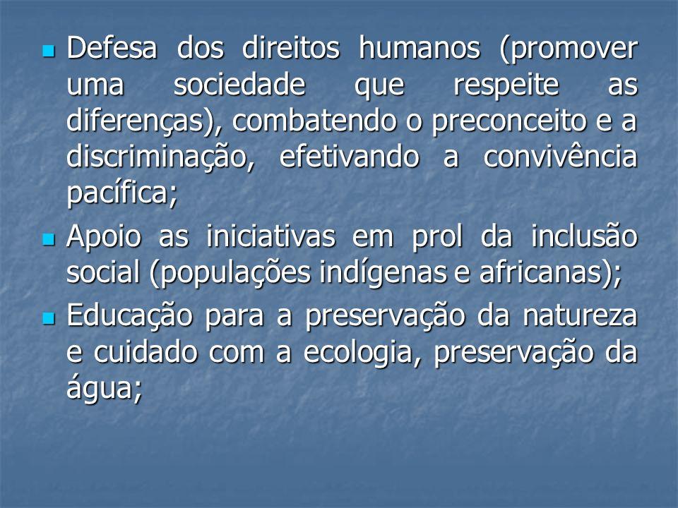 Defesa dos direitos humanos (promover uma sociedade que respeite as diferenças), combatendo o preconceito e a discriminação, efetivando a convivência pacífica;