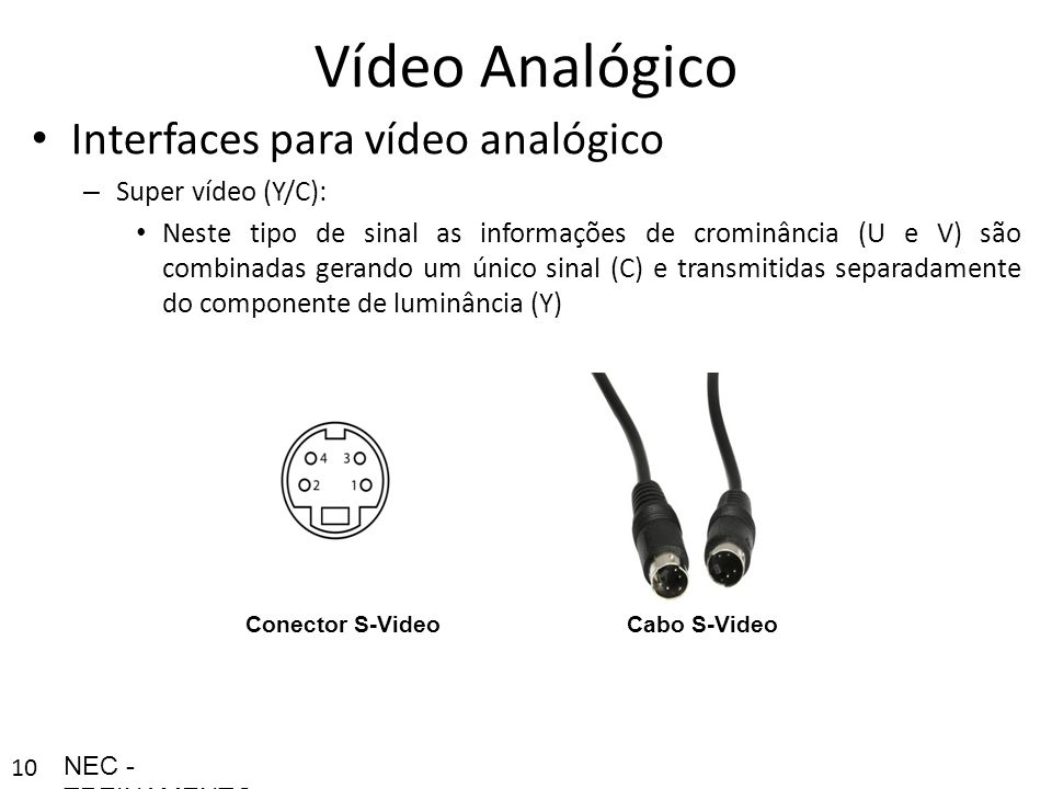 Vídeo Analógico Interfaces para vídeo analógico Super vídeo (Y/C):