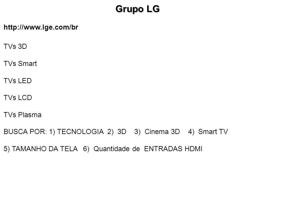 Grupo LG http://www.lge.com/br TVs 3D TVs Smart TVs LED TVs LCD