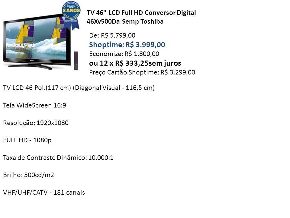 Shoptime: R$ 3.999,00 ou 12 x R$ 333,25sem juros