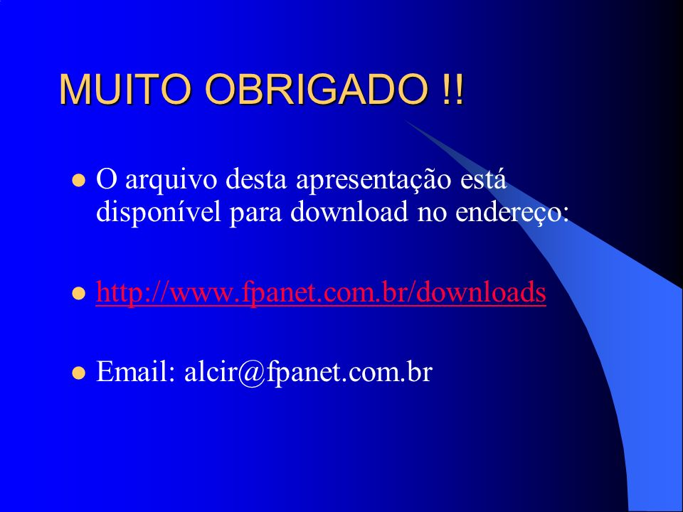 MUITO OBRIGADO !! O arquivo desta apresentação está disponível para download no endereço: http://www.fpanet.com.br/downloads.