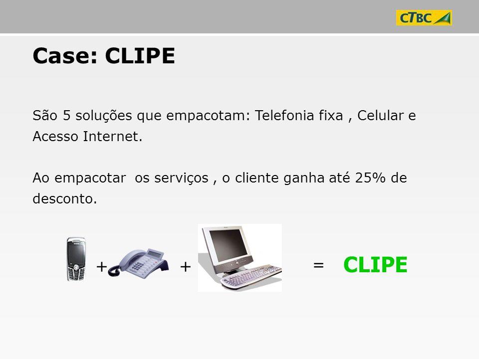 Case: CLIPE São 5 soluções que empacotam: Telefonia fixa , Celular e Acesso Internet.