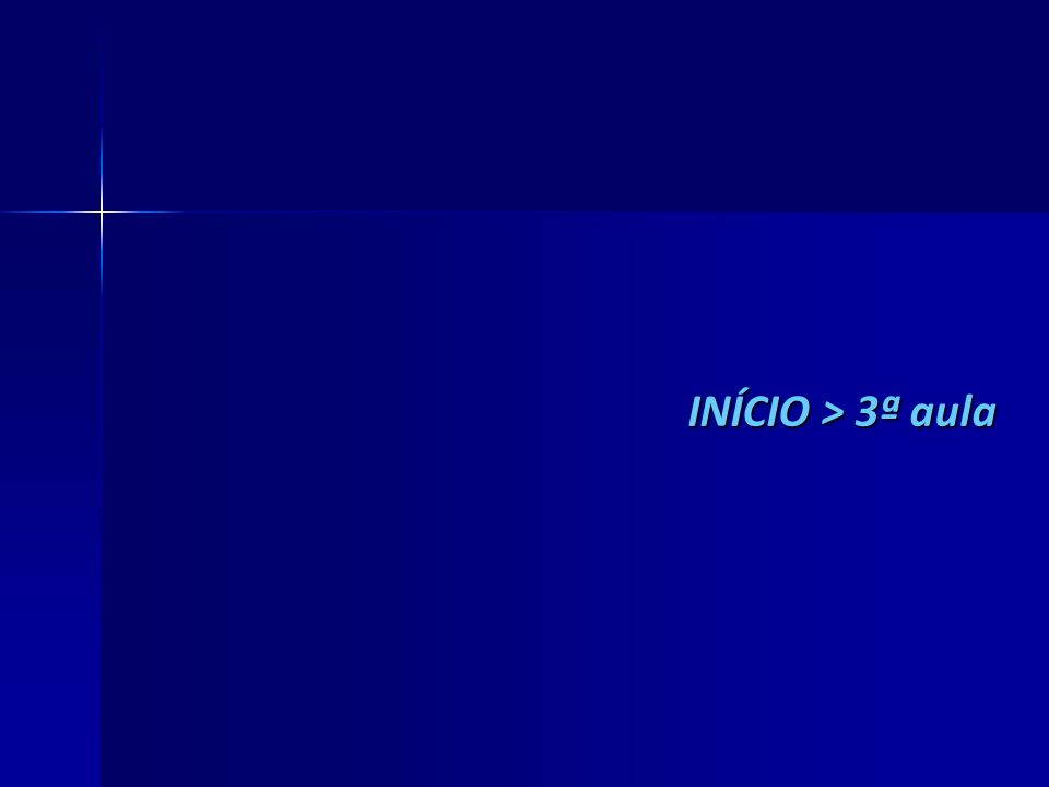 INÍCIO > 3ª aula