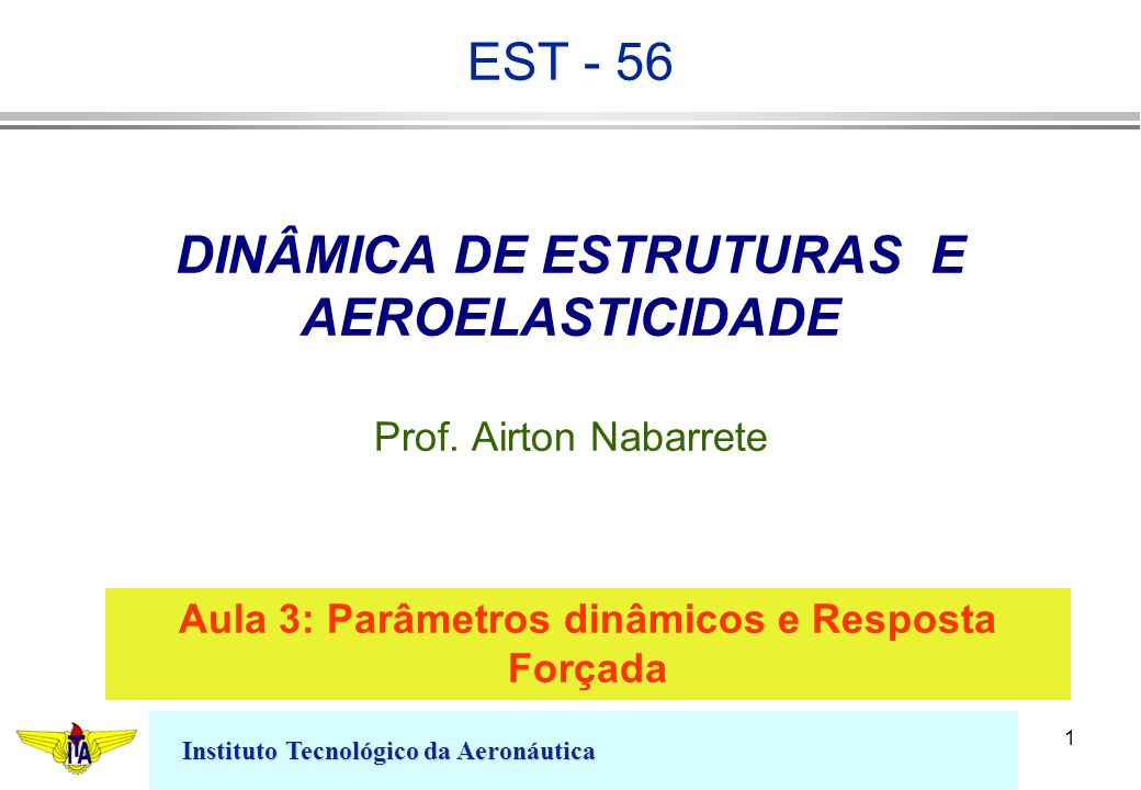DINÂMICA DE ESTRUTURAS E AEROELASTICIDADE Prof. Airton Nabarrete