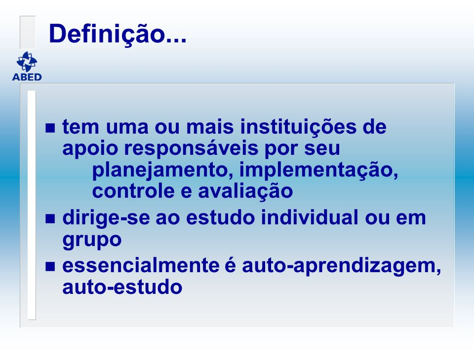 Definição... tem uma ou mais instituições de apoio responsáveis por seu planejamento, implementação, controle e avaliação.