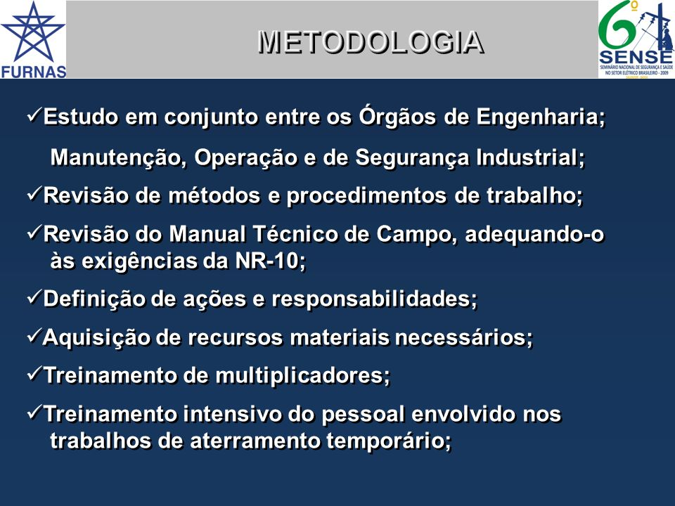 METODOLOGIA Estudo em conjunto entre os Órgãos de Engenharia;