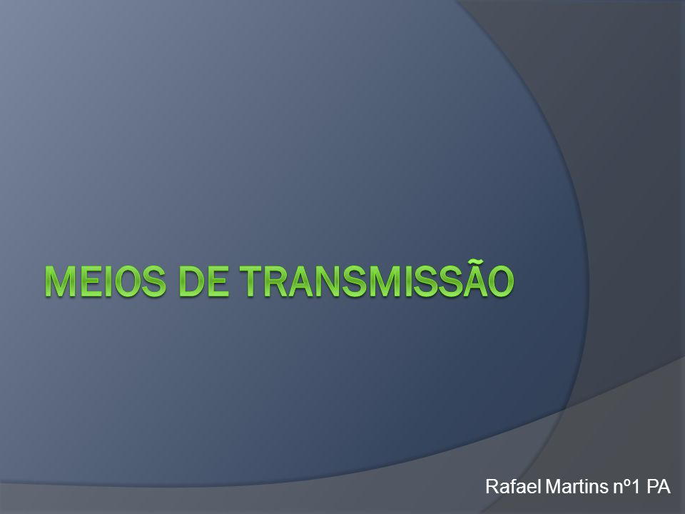 Meios de transmissão Rafael Martins nº1 PA