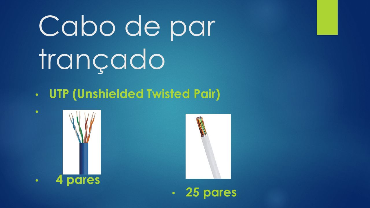 UTP (Unshielded Twisted Pair) 4 pares