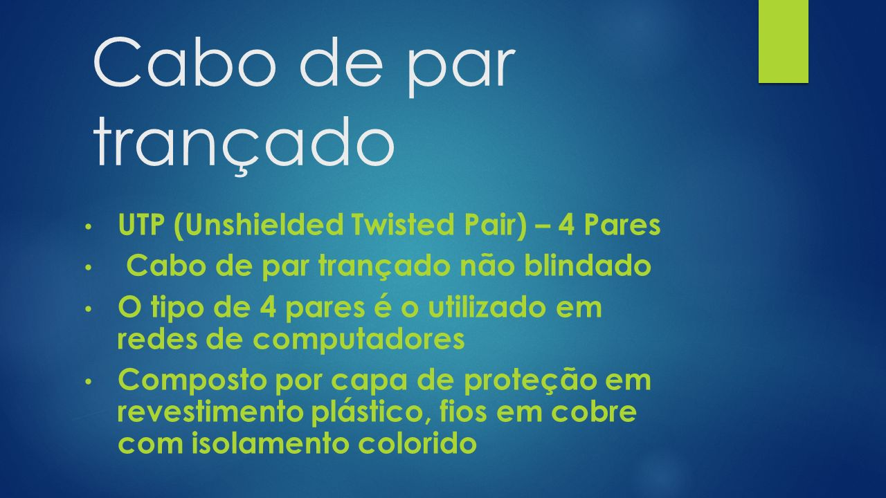 Cabo de par trançado UTP (Unshielded Twisted Pair) – 4 Pares