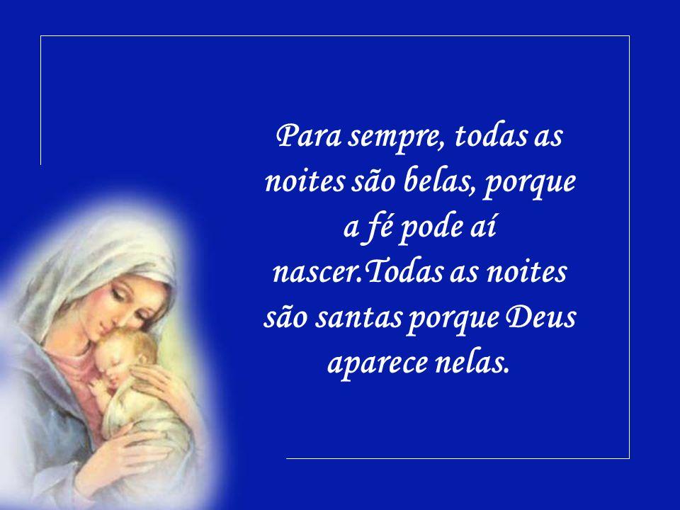 Para sempre, todas as noites são belas, porque a fé pode aí nascer