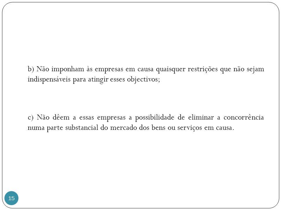 b) Não imponham às empresas em causa quaisquer restrições que não sejam indispensáveis para atingir esses objectivos;