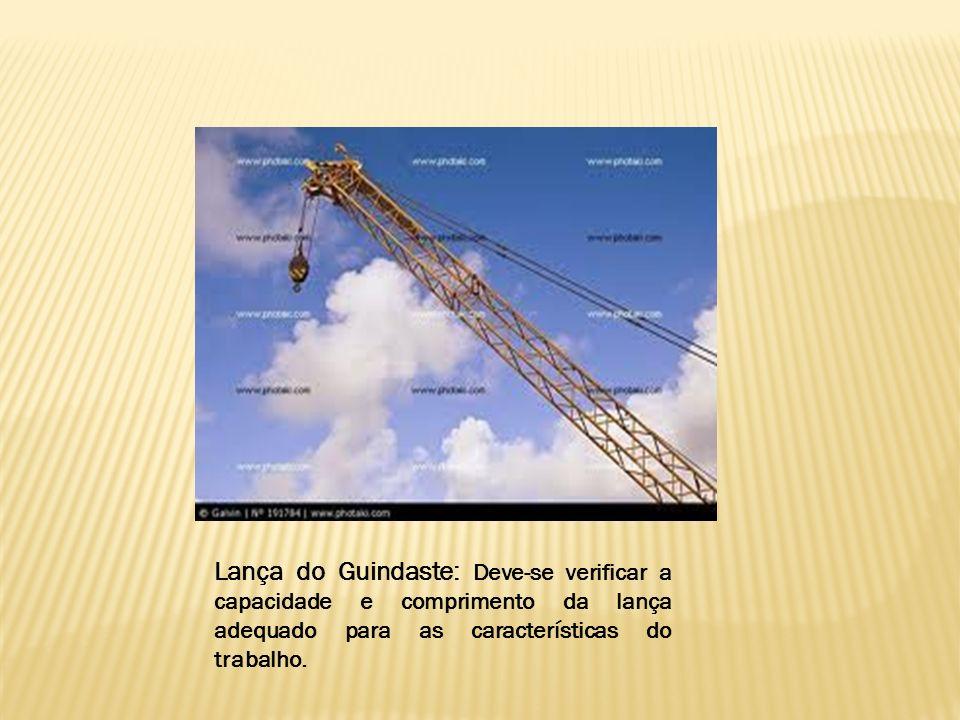 Lança do Guindaste: Deve-se verificar a capacidade e comprimento da lança adequado para as características do trabalho.