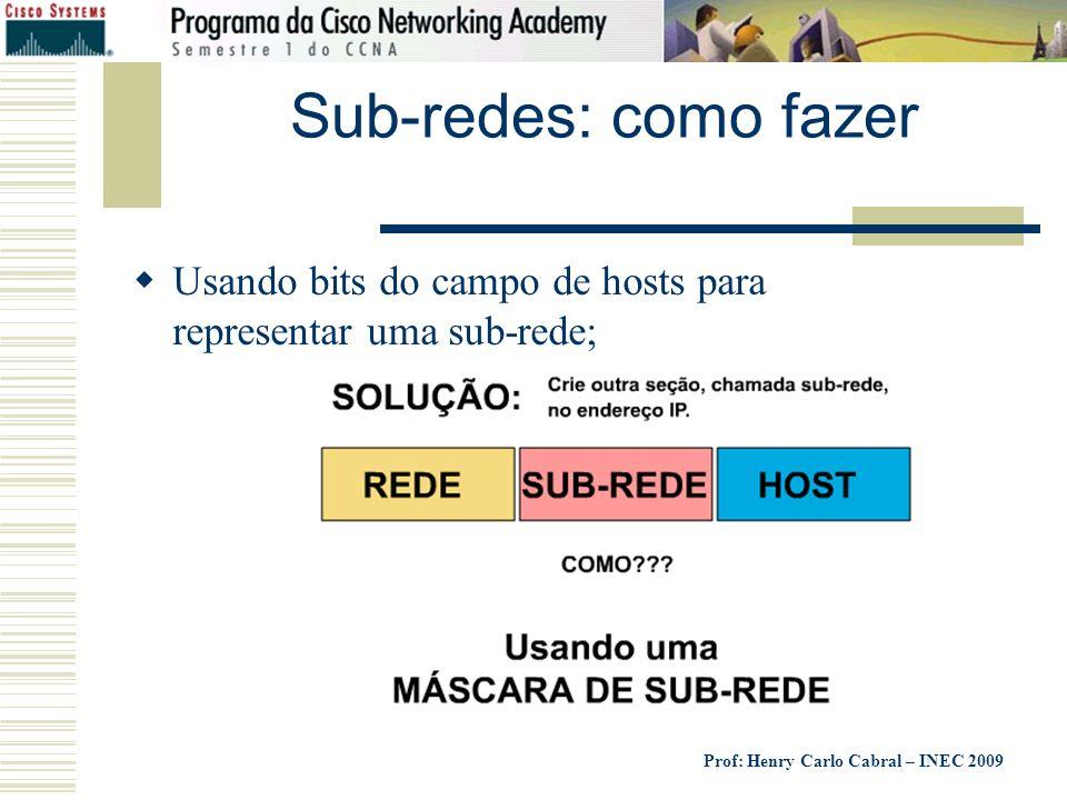 Sub-redes: como fazer Usando bits do campo de hosts para representar uma sub-rede;