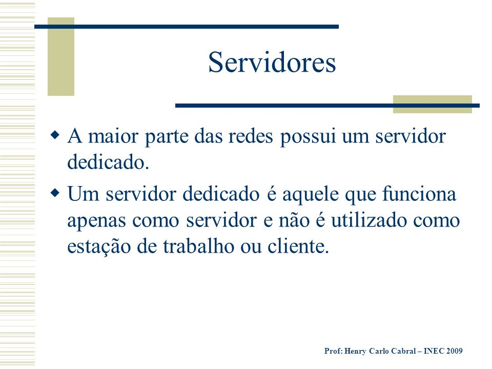 Servidores A maior parte das redes possui um servidor dedicado.