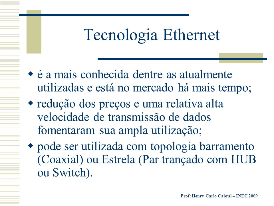 Tecnologia Ethernet é a mais conhecida dentre as atualmente utilizadas e está no mercado há mais tempo;