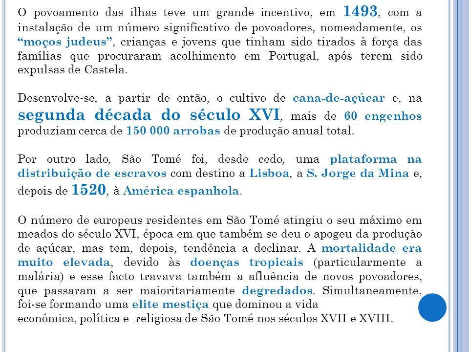 O povoamento das ilhas teve um grande incentivo, em 1493, com a instalação de um número significativo de povoadores, nomeadamente, os moços judeus , crianças e jovens que tinham sido tirados à força das famílias que procuraram acolhimento em Portugal, após terem sido expulsas de Castela.