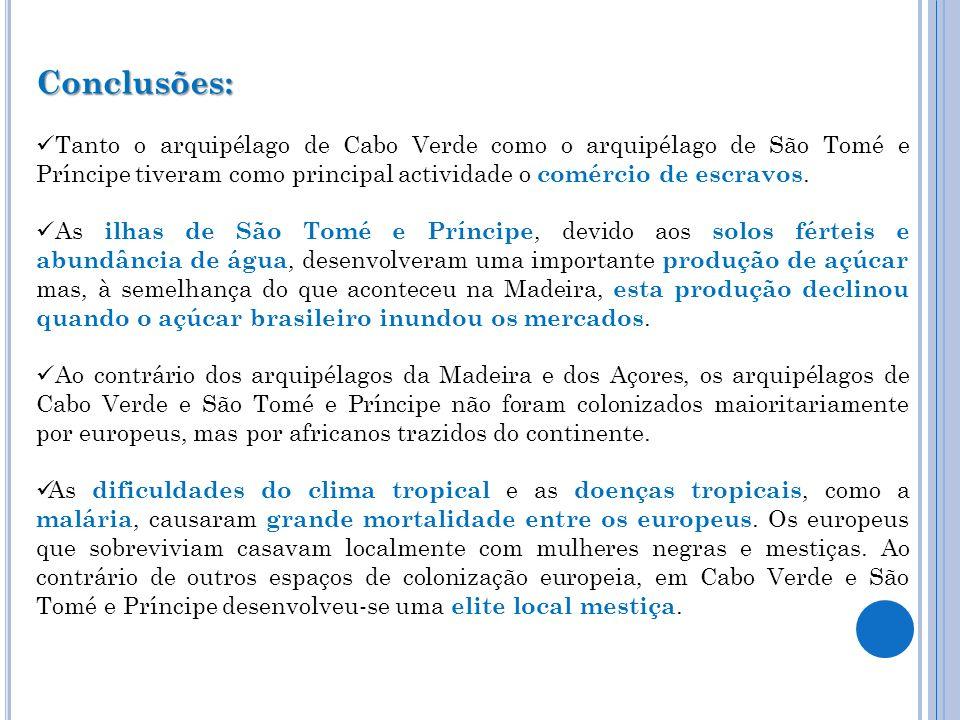 Conclusões: Tanto o arquipélago de Cabo Verde como o arquipélago de São Tomé e Príncipe tiveram como principal actividade o comércio de escravos.
