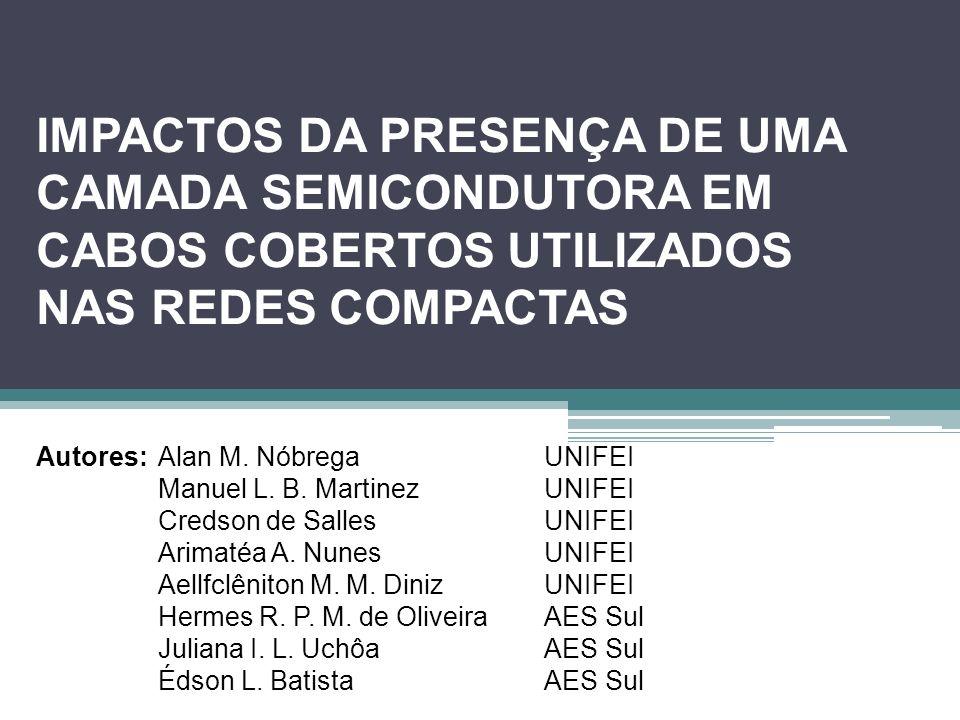IMPACTOS DA PRESENÇA DE UMA CAMADA SEMICONDUTORA EM CABOS COBERTOS UTILIZADOS NAS REDES COMPACTAS