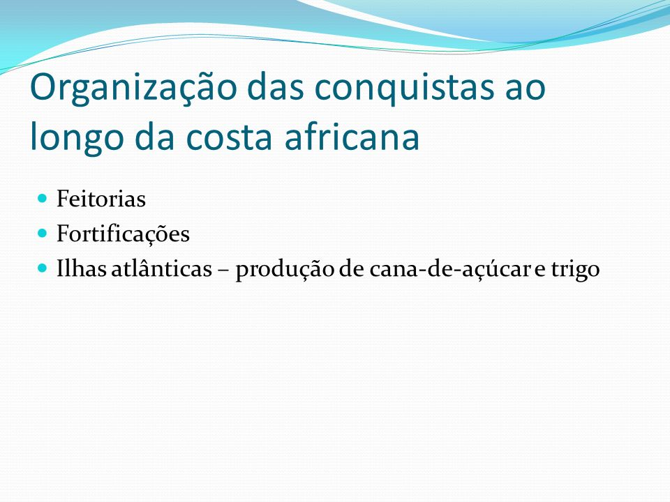 Organização das conquistas ao longo da costa africana