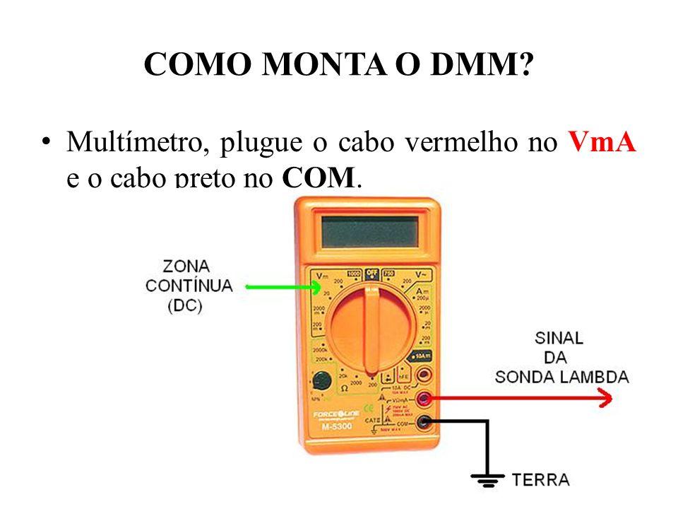 COMO MONTA O DMM Multímetro, plugue o cabo vermelho no VmA e o cabo preto no COM.