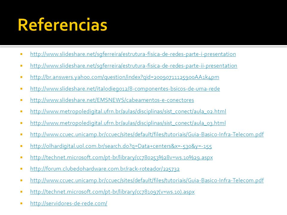 Referencias http://www.slideshare.net/sgferreira/estrutura-fisica-de-redes-parte-i-presentation.