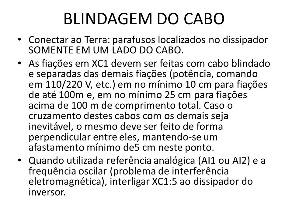 BLINDAGEM DO CABO Conectar ao Terra: parafusos localizados no dissipador SOMENTE EM UM LADO DO CABO.
