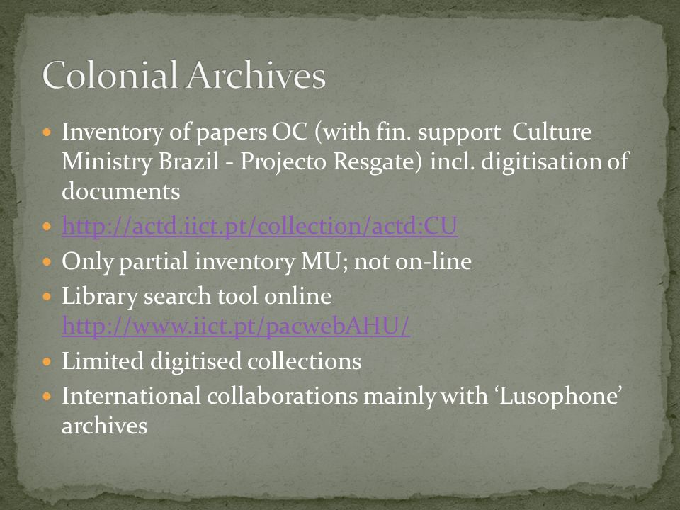 Colonial Archives Inventory of papers OC (with fin. support Culture Ministry Brazil - Projecto Resgate) incl. digitisation of documents.