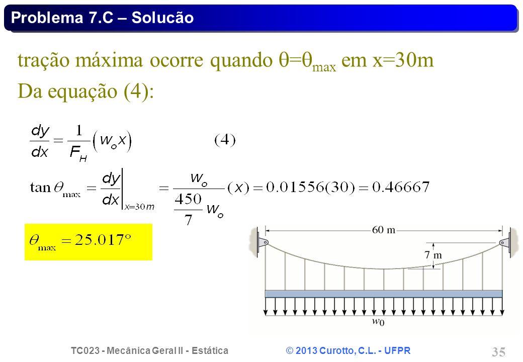 tração máxima ocorre quando =max em x=30m Da equação (4):