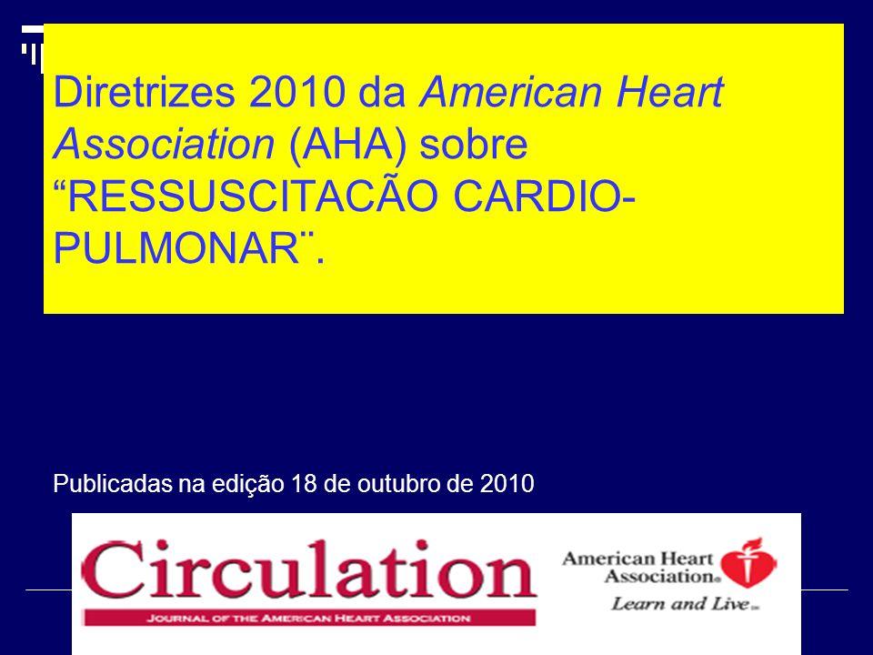 Diretrizes 2010 da American Heart Association (AHA) sobre RESSUSCITACÃO CARDIO-PULMONAR¨.