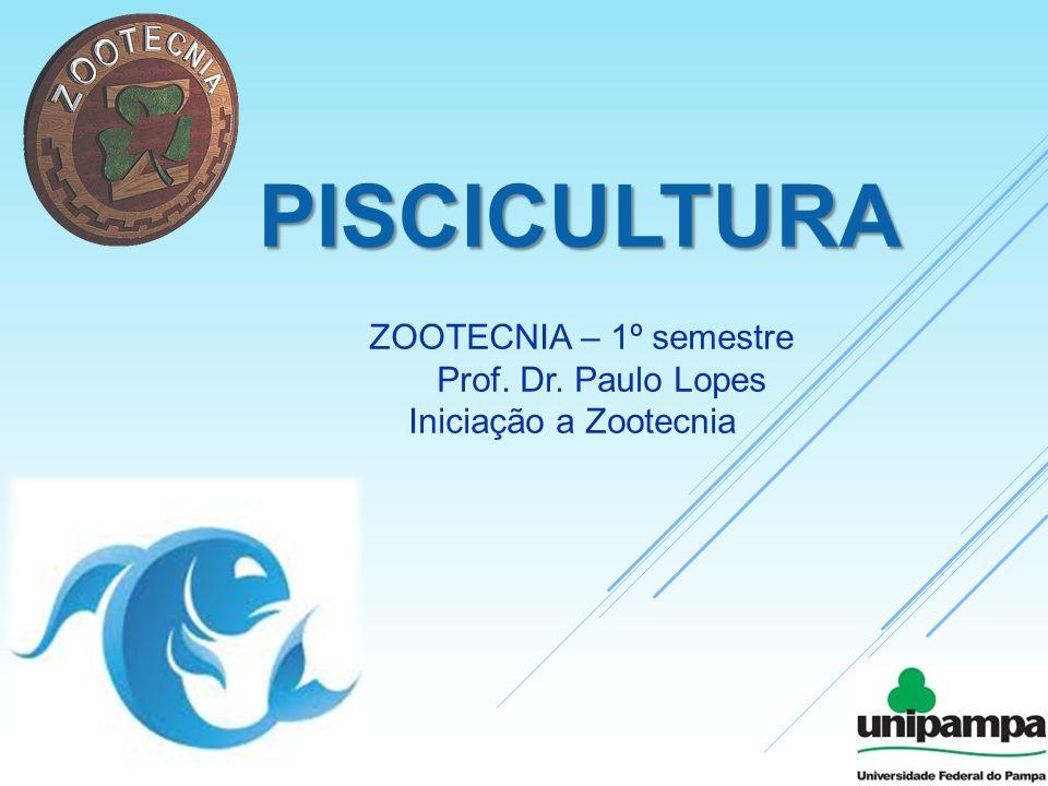 piscicultura ZOOTECNIA – 1º semestre Prof. Dr. Paulo Lopes