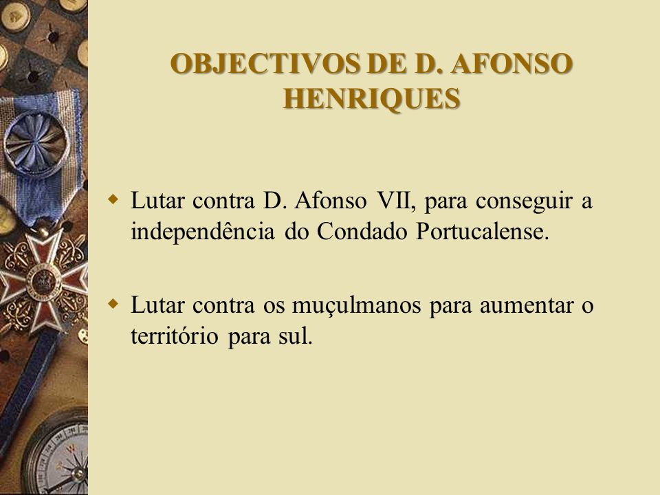 OBJECTIVOS DE D. AFONSO HENRIQUES