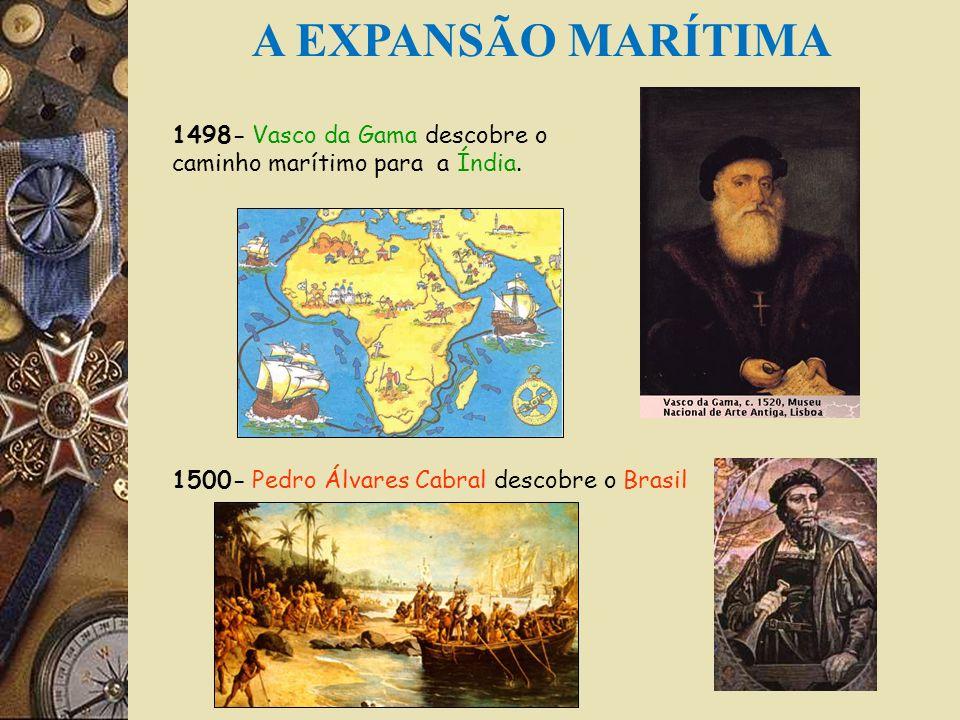 A EXPANSÃO MARÍTIMA 1498- Vasco da Gama descobre o