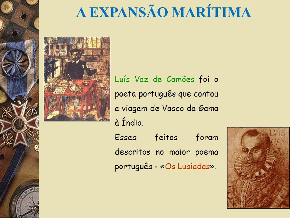 A EXPANSÃO MARÍTIMA Luís Vaz de Camões foi o poeta português que contou a viagem de Vasco da Gama à Índia.