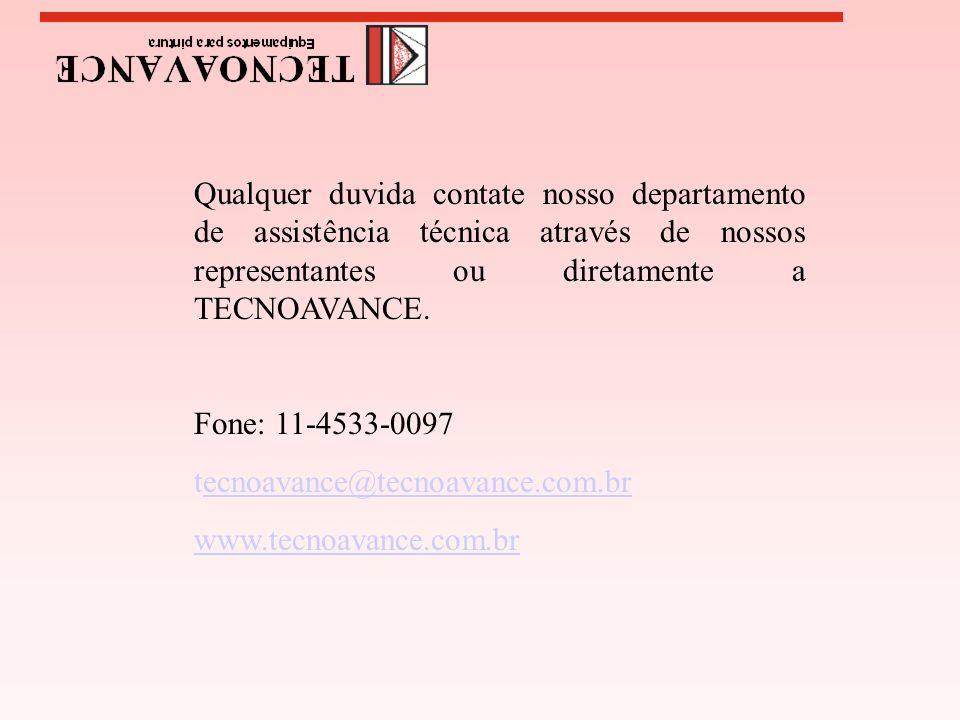 Qualquer duvida contate nosso departamento de assistência técnica através de nossos representantes ou diretamente a TECNOAVANCE.