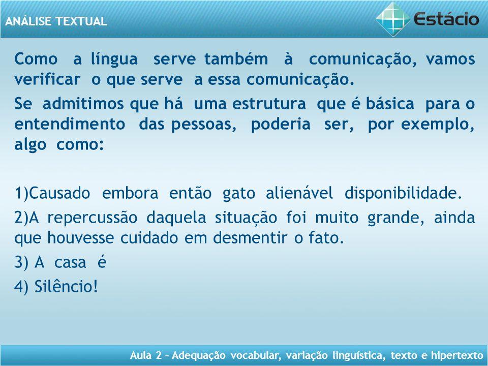 Como a língua serve também à comunicação, vamos verificar o que serve a essa comunicação.