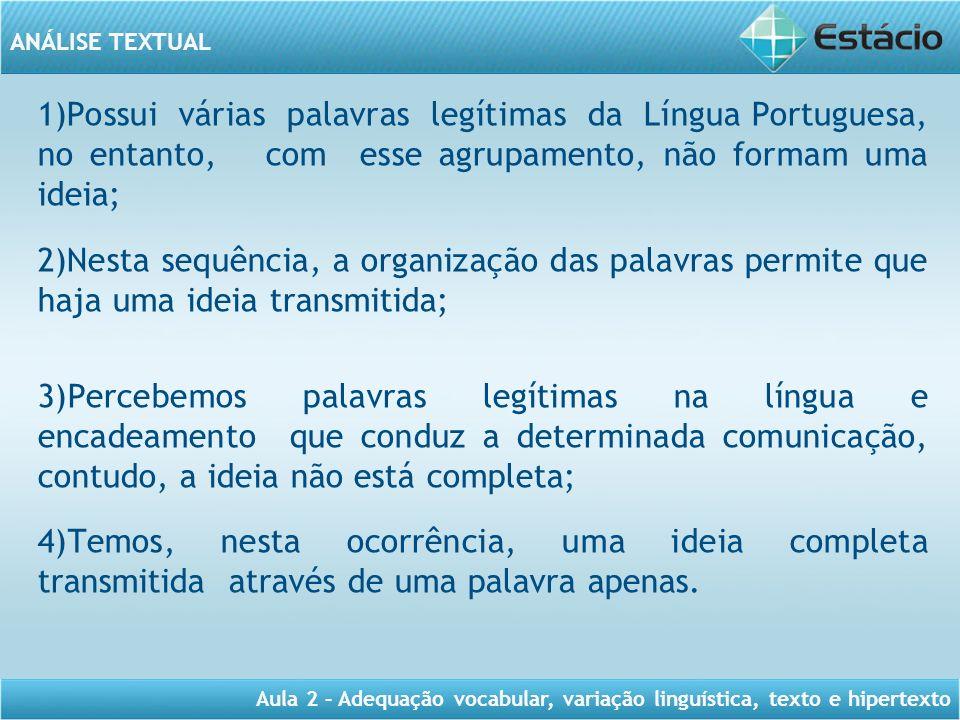 1)Possui várias palavras legítimas da Língua Portuguesa, no entanto, com esse agrupamento, não formam uma ideia;