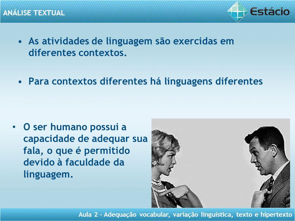 As atividades de linguagem são exercidas em diferentes contextos.