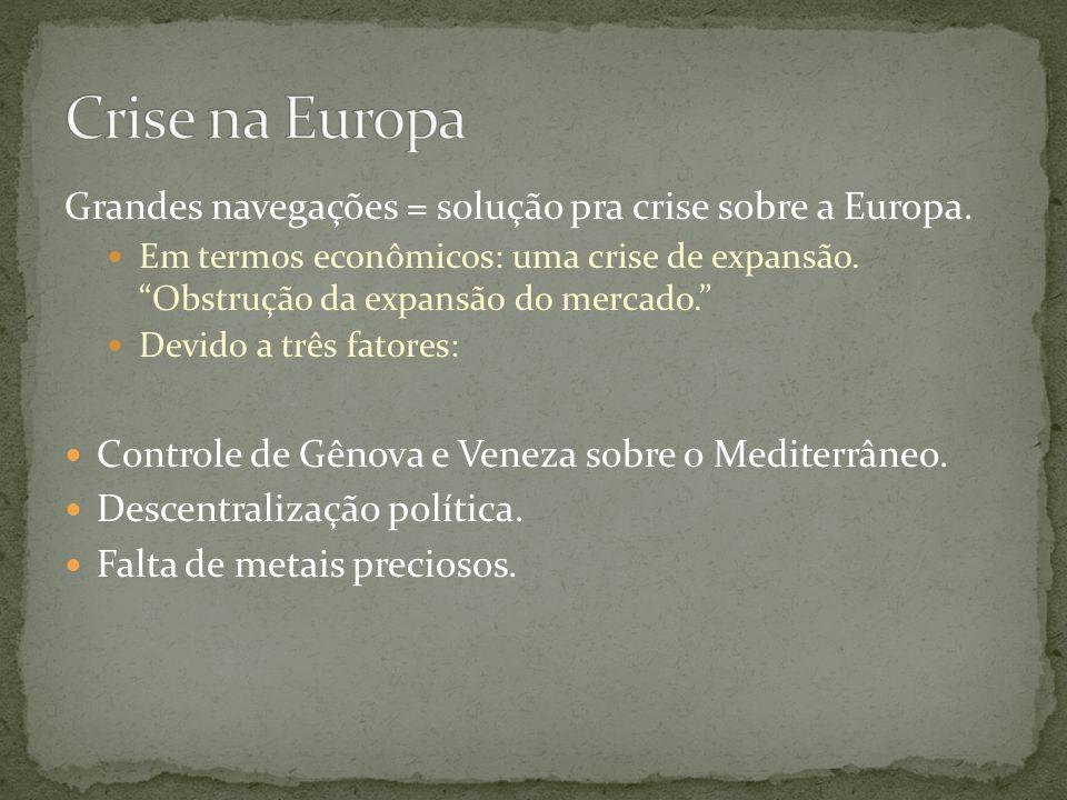 Crise na Europa Grandes navegações = solução pra crise sobre a Europa.