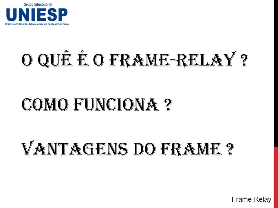 O quê é o frame-relay Como funciona Vantagens do Frame