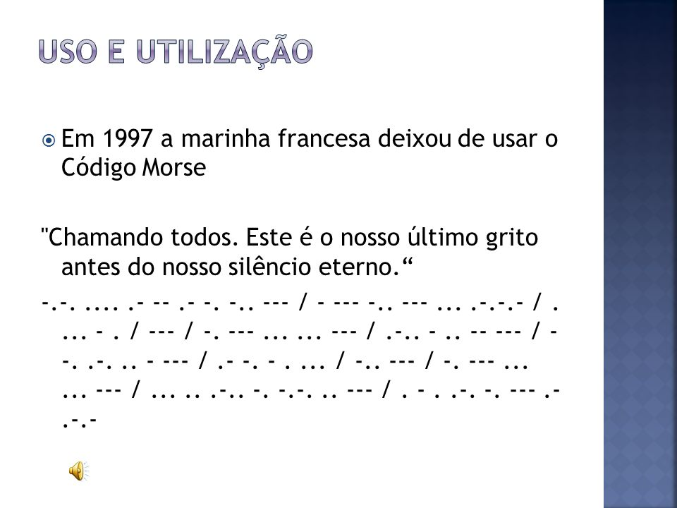 Uso e Utilização Em 1997 a marinha francesa deixou de usar o Código Morse.