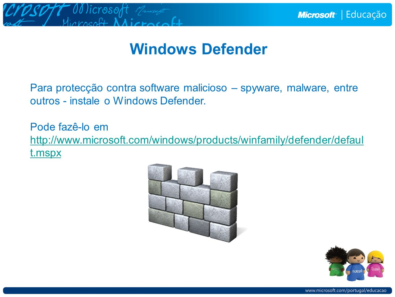 Windows Defender Para protecção contra software malicioso – spyware, malware, entre outros - instale o Windows Defender.