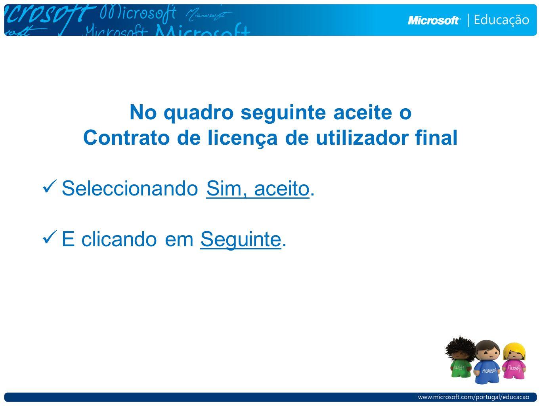 No quadro seguinte aceite o Contrato de licença de utilizador final