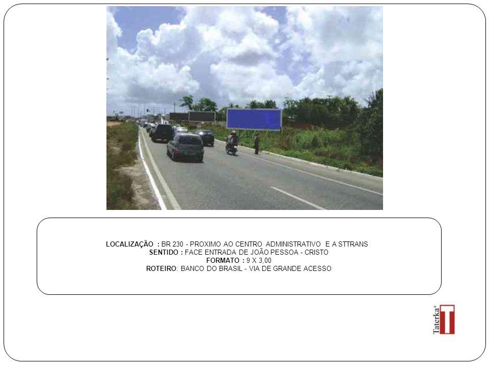 LOCALIZAÇÃO : BR 230 - PROXIMO AO CENTRO ADMINISTRATIVO E A STTRANS