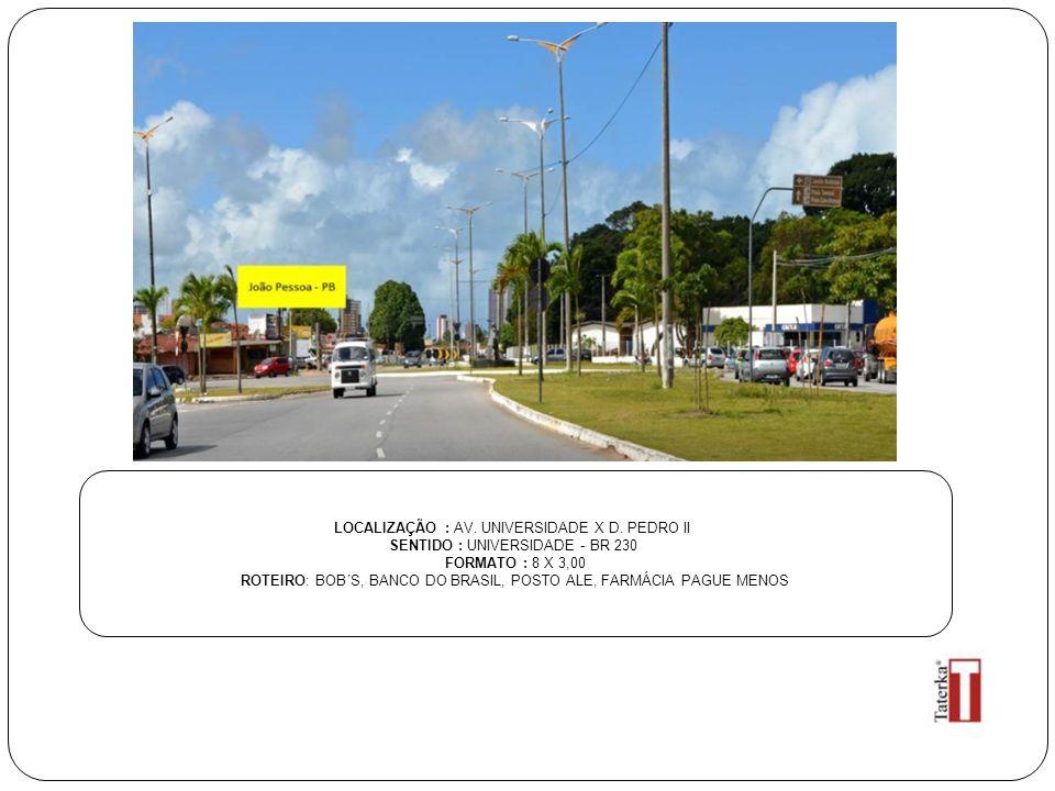 LOCALIZAÇÃO : AV. UNIVERSIDADE X D. PEDRO II