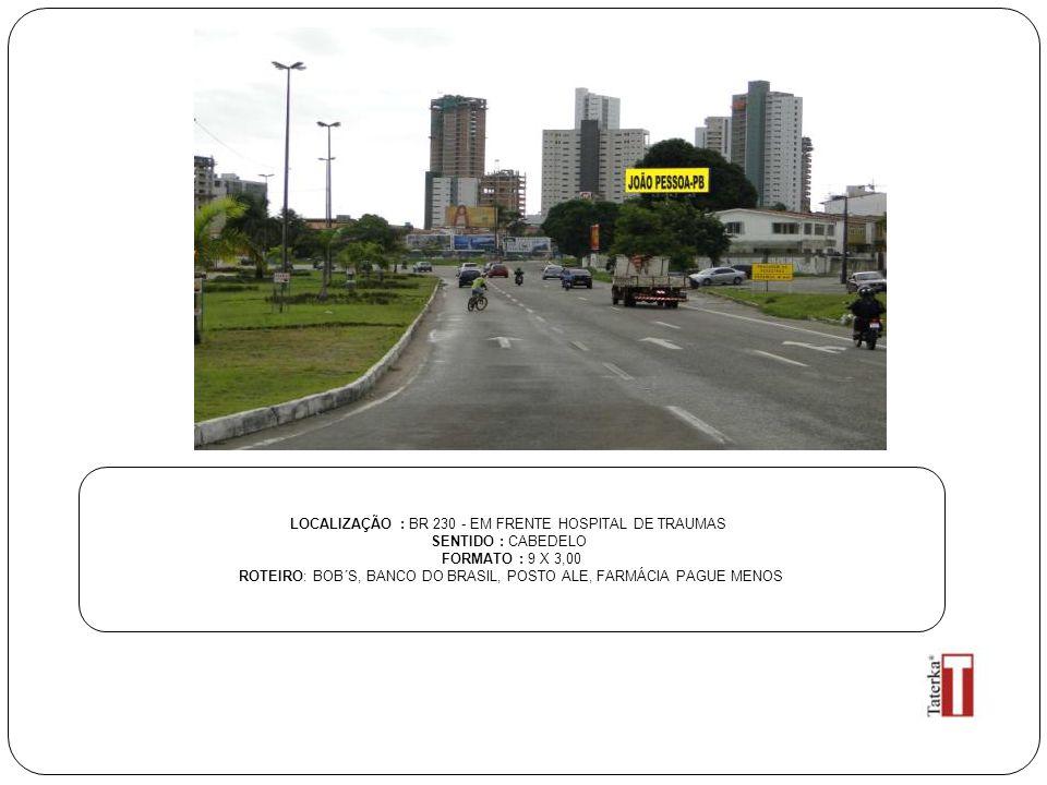 LOCALIZAÇÃO : BR 230 - EM FRENTE HOSPITAL DE TRAUMAS