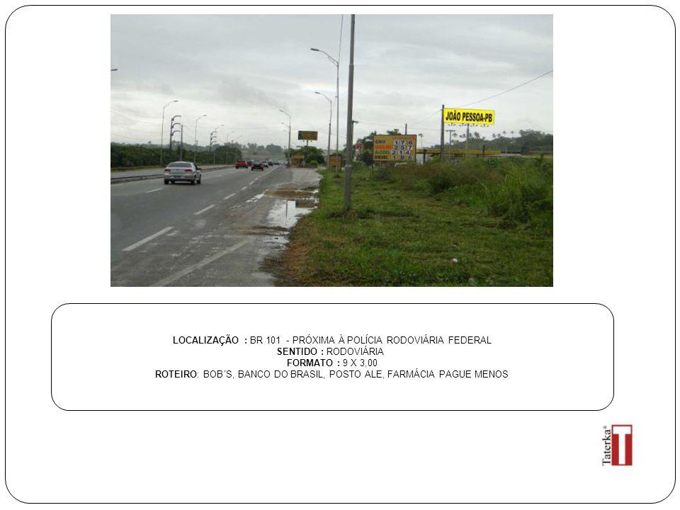 LOCALIZAÇÃO : BR 101 - PRÓXIMA À POLÍCIA RODOVIÁRIA FEDERAL