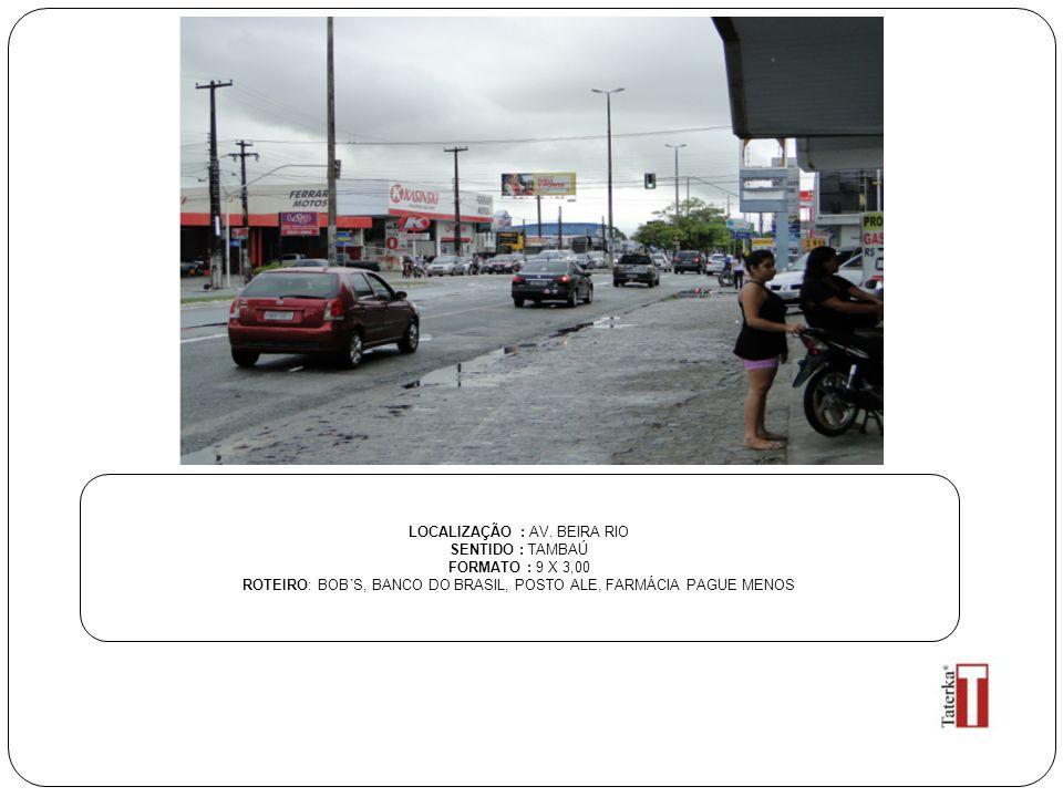 LOCALIZAÇÃO : AV. BEIRA RIO SENTIDO : TAMBAÚ FORMATO : 9 X 3,00