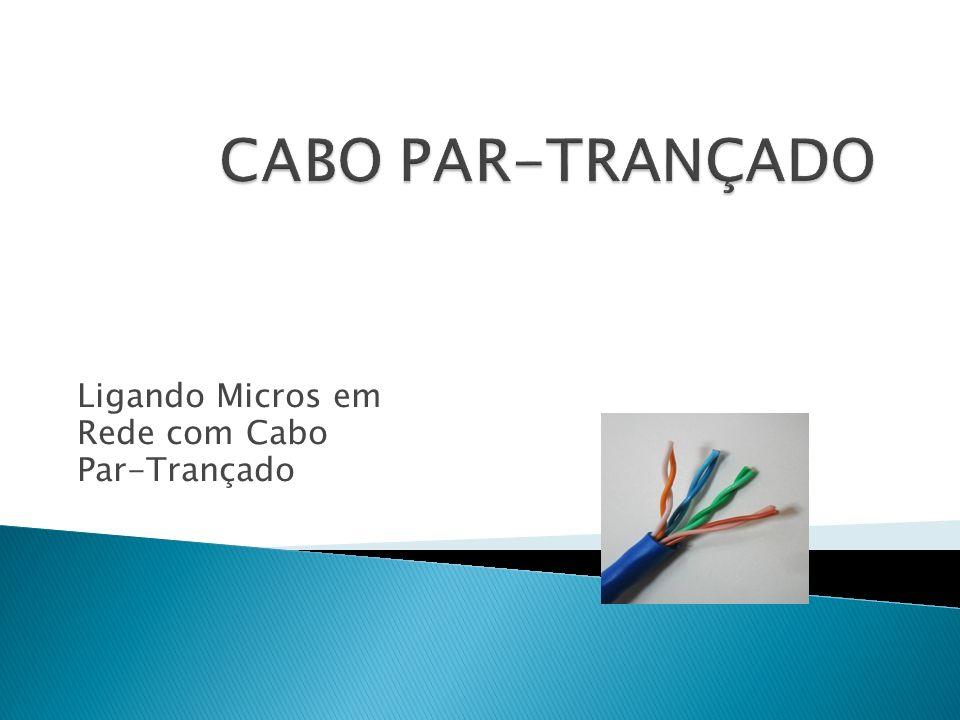 Ligando Micros em Rede com Cabo Par-Trançado